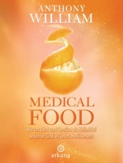 Medical Food - Warum Obst und Gemüse als Heilmittel potenter sind als jedes Medikament ebook by Anthony William
