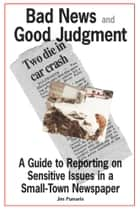 Bad News and Good Judgment - A Guide to Reporting on Sensitive Issues in a Small-Town Newspaper ebook by Jim Pumarlo