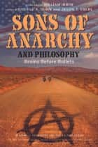Sons of Anarchy and Philosophy - Brains Before Bullets ebook by George A. Dunn, Jason T. Eberl, William Irwin