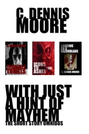 With Just a Hint of Mayhem: The C. Dennis Moore Short Fiction Omnibus vol 1 ebook by C. Dennis Moore