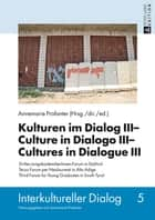 Kulturen im Dialog III Culture in Dialogo III Cultures in Dialogue III - Drittes JungakademikerInnen-Forum in Suedtirol- Terzo Forum per Neolaureati in Alto Adige- Third Forum for Young Graduates in South Tyrol ebook by Annemarie Profanter