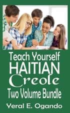 Teach Yourself Haitian Creole Two Volume Bundle ebook by Yeral E. Ogando