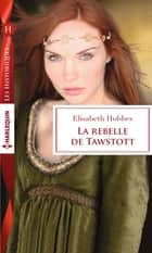 La rebelle de Tawstott ebook by Elisabeth Hobbes