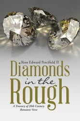 Diamonds in the Rough - A Treasury of 20Th Century Romantic Verse ebook by Ross Edward Percifield II