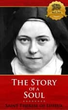 The Story of a Soul ebook by St. Therese of Lisieux, Wyatt North