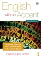 English with an Accent - Language, Ideology and Discrimination in the United States ebook by Rosina Lippi-Green