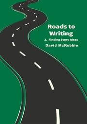 Roads To Writing 2. Finding Story Ideas ebook by David McRobbie