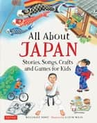 All About Japan - Stories, Songs, Crafts and More ebook by Willamarie Moore, Kazumi Wilds