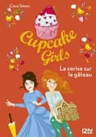 Cupcake Girls - tome 12 : La cerise sur le gâteau ebook by Coco SIMON, Christine BOUCHAREINE