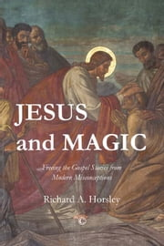 Jesus and Magic - Freeing the Gospel Stories from Modern Misconceptions ebook by Richard A. Horsley