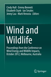 Wind and Wildlife - Proceedings from the Conference on Wind Energy and Wildlife Impacts, October 2012, Melbourne, Australia ebook by Cindy Hull,Emma Bennett,Elizabeth Stark,Ian Smales,Jenny Lau,Mark Venosta
