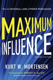 Maximum Influence - The 12 Universal Laws of Power Persuasion ebook by Kurt W. Mortensen,Robert G. Allen