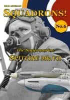 The Supermarine Spitfire Mk.VII ebook by Phil H. Listemann