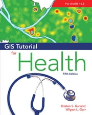 GIS Tutorial for Health, fifth edition - Fifth Edition ebook by Kristen S. Kurland, Wilpen L. Gorr