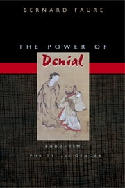 The Power of Denial - Buddhism, Purity, and Gender ebook by Bernard Faure