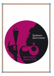Short Stories Volume Three ebook by Rosemary Bach-Holzer