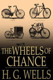 The Wheels of Chance - A Bicycling Idyll ebook by H. G. Wells