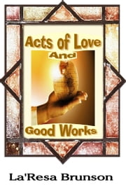 Acts of Love And Good Works ebook by La'Resa Brunson