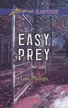 Easy Prey (Mills & Boon Love Inspired Suspense) ebook by Lisa Phillips