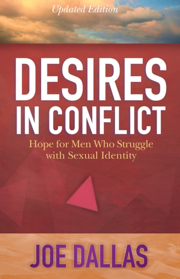 Desires in Conflict - Hope for Men Who Struggle with Sexual Identity ebook by Joe Dallas