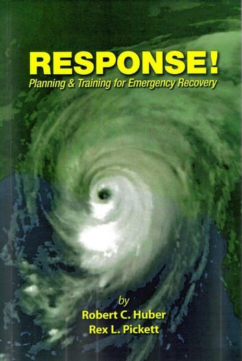Response, Planning and Training For Emergency Recovery ebook by Robert C. Huber