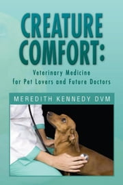 CREATURE COMFORT: Veterinary Medicine for Pet Lovers and Future Doctors