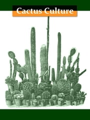 Cactus Culture for Amateurs [Illustrated] - Being Descriptions of the Various Cactuses Grown in This Country with Full and Practical Instructions for Their Successful Cultivation ebook by W. Watson