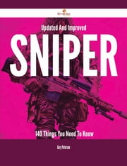 Updated And Improved Sniper - 140 Things You Need To Know ebook by Gary Peterson