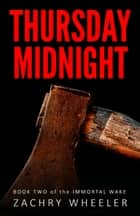 Thursday Midnight - Immortal Wake, #2 ebook by Zachry Wheeler