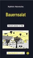 Bauernsalat - Vincent Jakobs' 3. Fall ebook by Kathrin Heinrichs