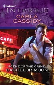 Scene of the Crime: Bachelor Moon ebook by Carla Cassidy