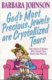 God's Most Precious Jewels are Crystallized Tears ebook by Barbara Johnson