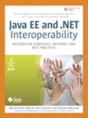 Java EE and .NET Interoperability - Integration Strategies, Patterns, and Best Practices ebook by Marina Fisher,Sonu Sharma,Ray Lai,Laurence Moroney