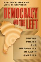 Democracy and the Left ebook by Evelyne Huber,John D. Stephens