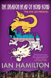 The Dragon Head King of Hong Kong - The Ava Lee Prequel ebook by Ian Hamilton
