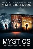 Mystics, The Complete Collection: The Seventh Sense#1, The Alpha Nation#2, The Nexus#3 ebook by Kim Richardson