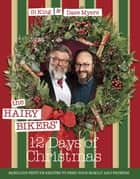 The Hairy Bikers' 12 Days of Christmas - Fabulous Festive Recipes to Feed Your Family and Friends ebook by Hairy Bikers