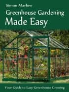 Greenhouse Gardening Made Easy ebook by Simon Marlow