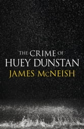 The Crime of Huey Dunstan ebook by James McNeish