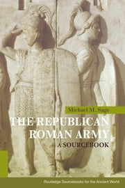The Republican Roman Army - A Sourcebook ebook by Michael M. Sage