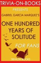 One Hundred Years of Solitude by Gabriel Garcia Marquez (Trivia-on-Book) - Trivia-On-Books ebook by Trivion Books