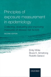 Principles of Exposure Measurement in Epidemiology - Collecting, evaluating and improving measures of disease risk factors ebook by Emily White,Bruce K Armstrong,Rodolfo Saracci