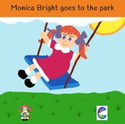 Monica Bright goes to the Park ebook by Cedar Books