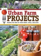 Urban Farm Projects - Making the Most of Your Money, Space and Stuff ebook by Kelly Wood