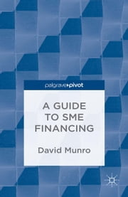 A Guide to SME Financing ebook by D. Munro