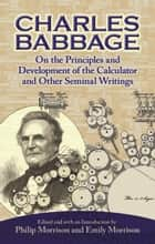 On the Principles and Development of the Calculator and Other Seminal Writings ebook by Philip Morrision, Emily Morrison, Charles Babbage