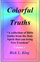 Colorful Truths Vol 1 ebook by Rick King