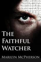 The Faithful Watcher ebook by Marilyn McPherson