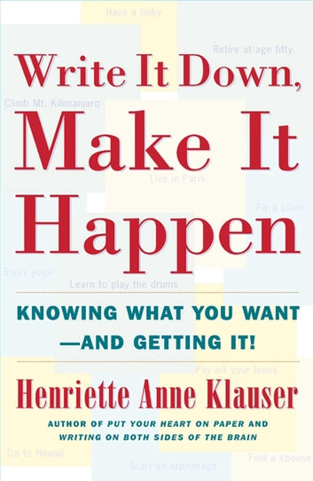 Write It Down, Make It Happen - Knowing What You Want - And Getting It! ebook by Henriette Anne Klauser
