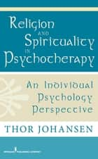 Religion and Spirituality in Psychotherapy ebook by Dr. Thor Johansen, Psy.D